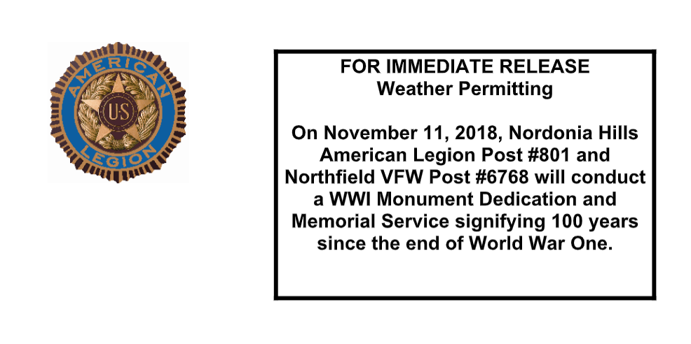 On November 11, 2018, Nordonia Hills American Legion Post #801 and Northfield VFW Post 6768 will conduct a WWI Monument Dedication and Memorial Service signifying 100 years since the end of World War One